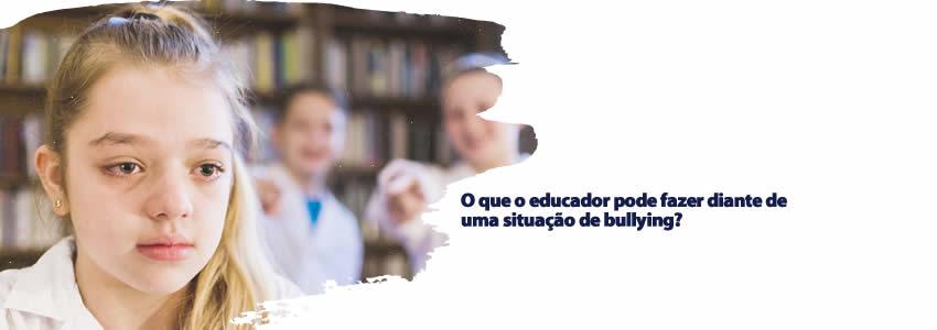 foto da notícia O que o educador pode fazer diante de uma situação de bullying?